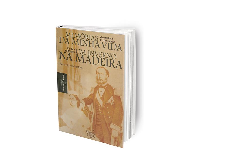 Memórias da Minha Vida: a Madeira na vida de Maximiliano