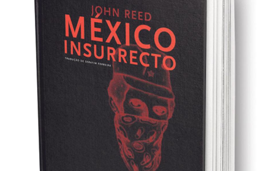 México Insurrecto Um monumento jornalístico